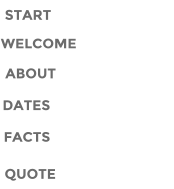 START ABOUT DATES WELCOME FACTS QUOTE